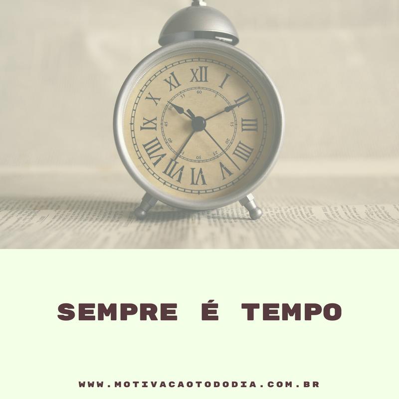 Sempre é tempo